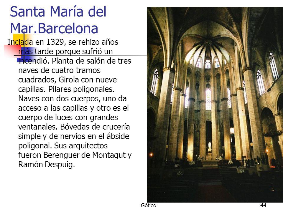 Gótico44 Santa María del Mar.Barcelona Inciada en 1329, se rehizo años más tarde porque sufrió un incendió. Planta de salón de tres naves de cuatro tr