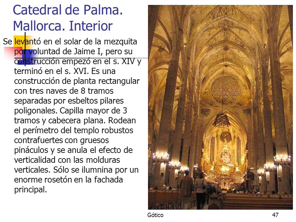 Gótico47 Catedral de Palma. Mallorca. Interior Se levantó en el solar de la mezquita por voluntad de Jaime I, pero su construcción empezó en el s. XIV