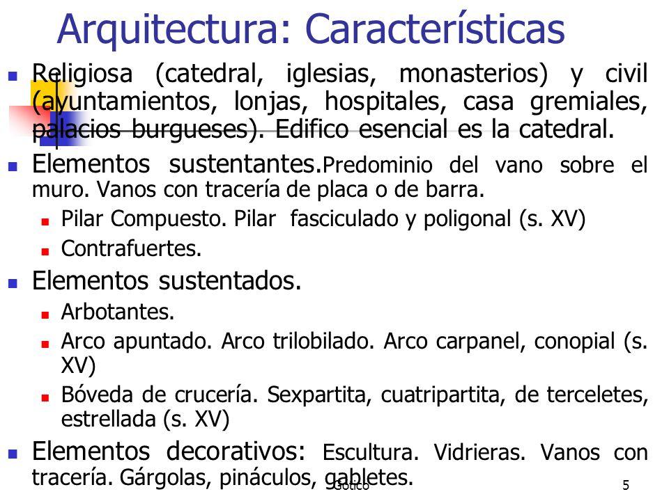 Gótico5 Arquitectura: Características Religiosa (catedral, iglesias, monasterios) y civil (ayuntamientos, lonjas, hospitales, casa gremiales, palacios