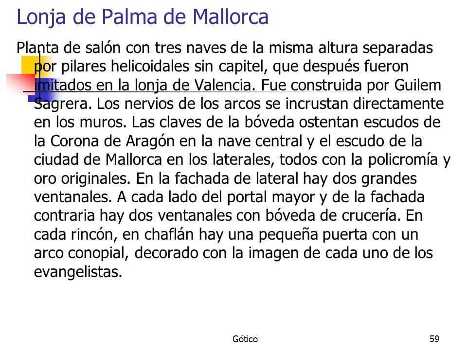 Gótico59 Lonja de Palma de Mallorca Planta de salón con tres naves de la misma altura separadas por pilares helicoidales sin capitel, que después fuer