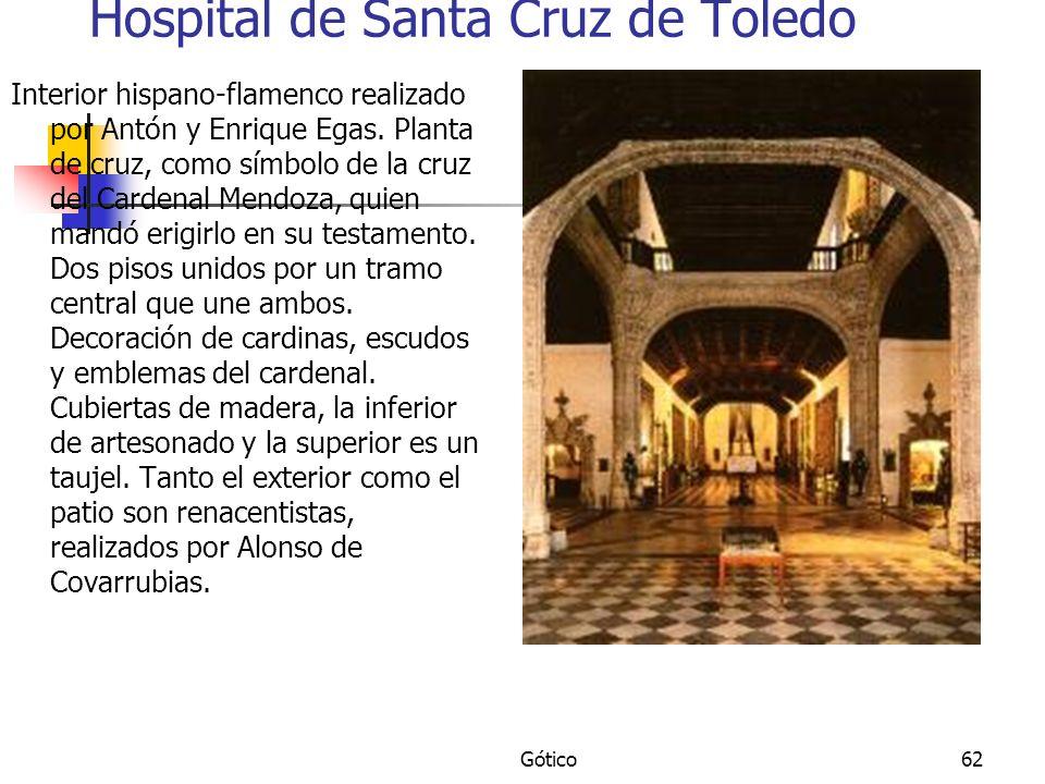 Gótico62 Hospital de Santa Cruz de Toledo Interior hispano-flamenco realizado por Antón y Enrique Egas. Planta de cruz, como símbolo de la cruz del Ca