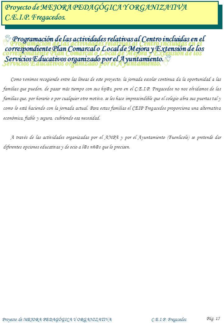 Proyecto de MEJORA PEDAGÓGICA Y ORGANIZATIVAC.E.I.P. Fregacedos Pág. 15 Programación de las actividades relativas al Centro incluidas en el correspond