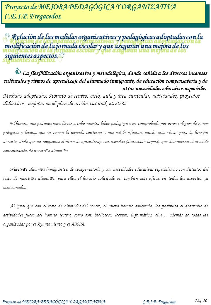 Proyecto de MEJORA PEDAGÓGICA Y ORGANIZATIVAC.E.I.P. Fregacedos Pág. 20 Relación de las medidas organizativas y pedagógicas adoptadas con la modificac