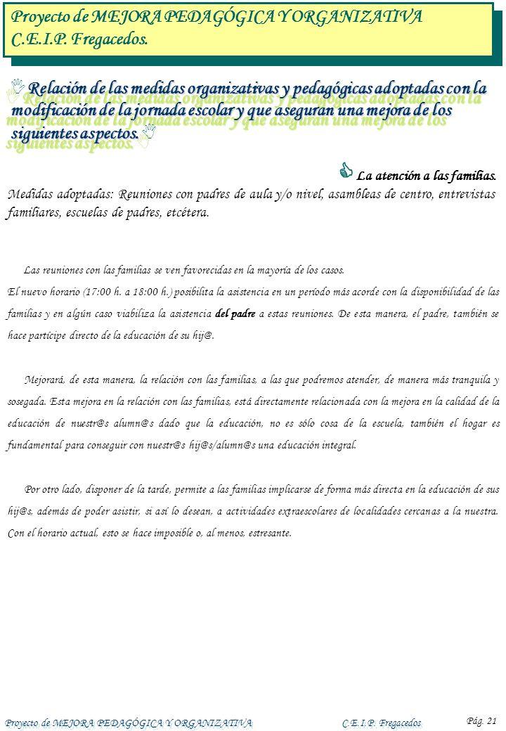 Proyecto de MEJORA PEDAGÓGICA Y ORGANIZATIVAC.E.I.P. Fregacedos Pág. 21 Relación de las medidas organizativas y pedagógicas adoptadas con la modificac