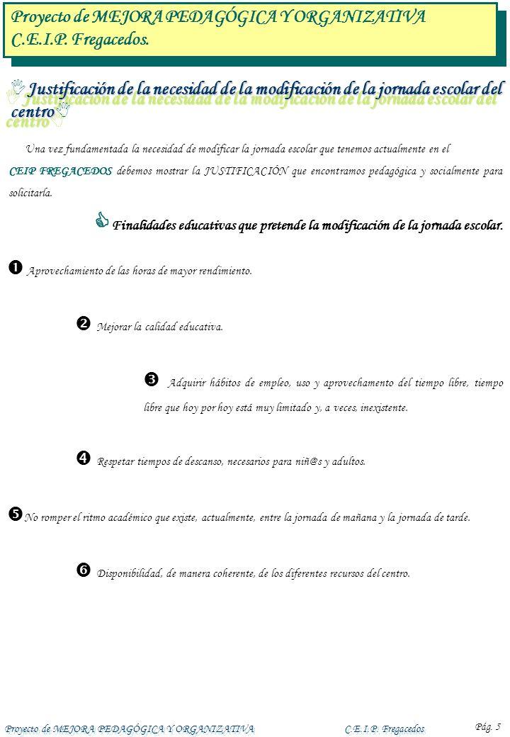 Proyecto de MEJORA PEDAGÓGICA Y ORGANIZATIVAC.E.I.P. Fregacedos Pág. 5 Justificación de la necesidad de la modificación de la jornada escolar del cent