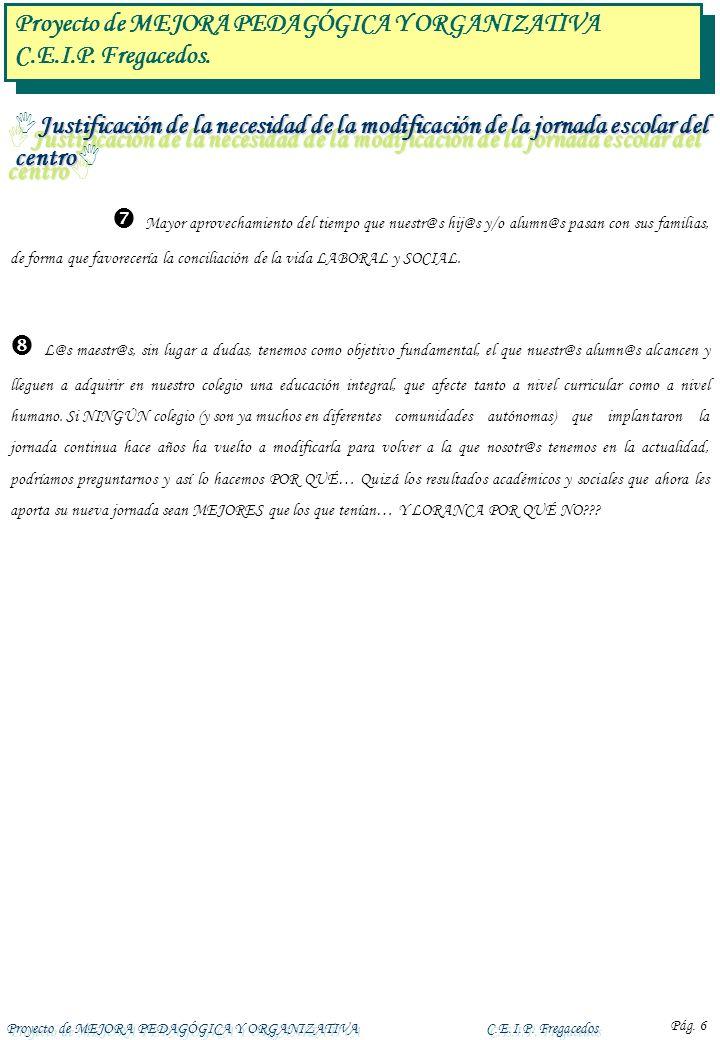 Proyecto de MEJORA PEDAGÓGICA Y ORGANIZATIVAC.E.I.P. Fregacedos Pág. 6 Justificación de la necesidad de la modificación de la jornada escolar del cent