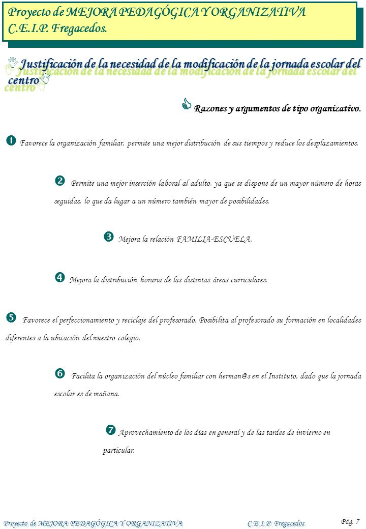 Proyecto de MEJORA PEDAGÓGICA Y ORGANIZATIVAC.E.I.P. Fregacedos Pág. 7 Razones y argumentos de tipo organizativo. Favorece la organización familiar, p