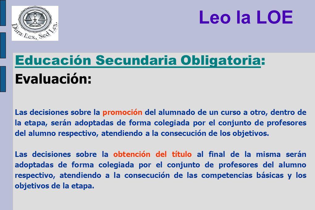 Leo la LOE Educación Secundaria Obligatoria: Evaluación: Las decisiones sobre la promoción del alumnado de un curso a otro, dentro de la etapa, serán