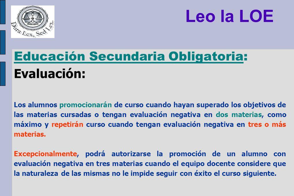 Leo la LOE Educación Secundaria Obligatoria: Evaluación: Los alumnos promocionarán de curso cuando hayan superado los objetivos de las materias cursad