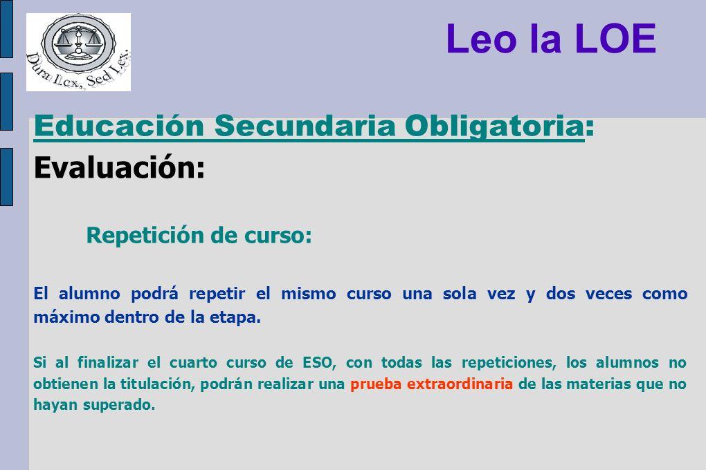 Leo la LOE Educación Secundaria Obligatoria: Evaluación: Repetición de curso: El alumno podrá repetir el mismo curso una sola vez y dos veces como máx