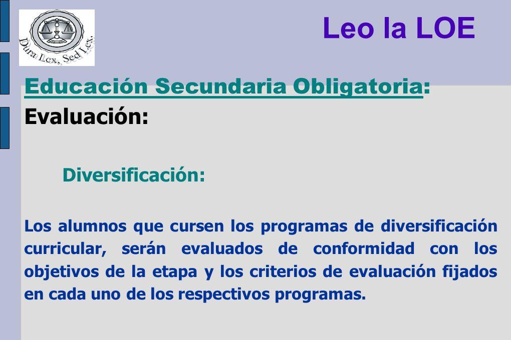 Leo la LOE Educación Secundaria Obligatoria: Evaluación: Diversificación: Los alumnos que cursen los programas de diversificación curricular, serán ev