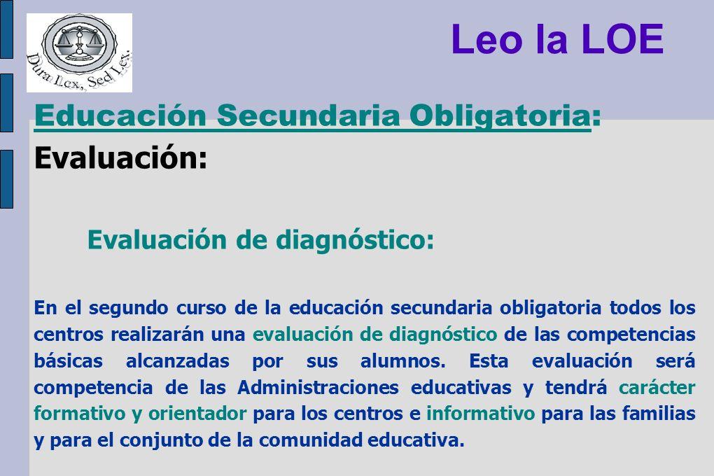 Leo la LOE Educación Secundaria Obligatoria: Evaluación: Evaluación de diagnóstico: En el segundo curso de la educación secundaria obligatoria todos l