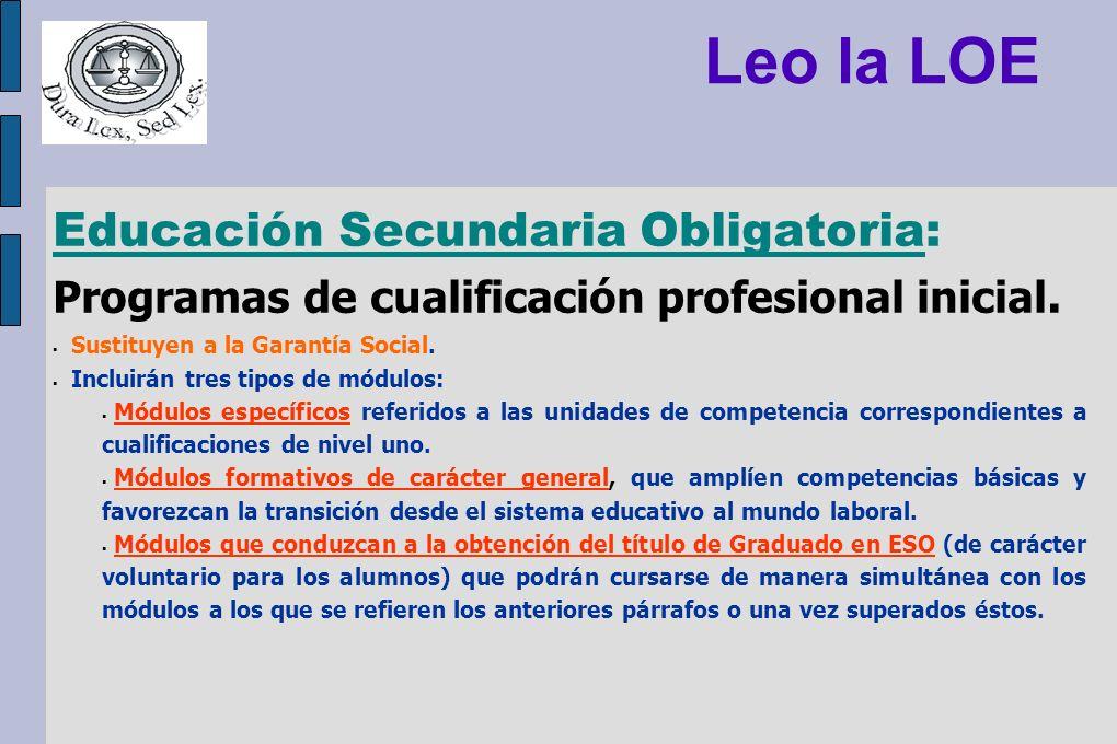 Leo la LOE Educación Secundaria Obligatoria: Programas de cualificación profesional inicial. Sustituyen a la Garantía Social. Incluirán tres tipos de