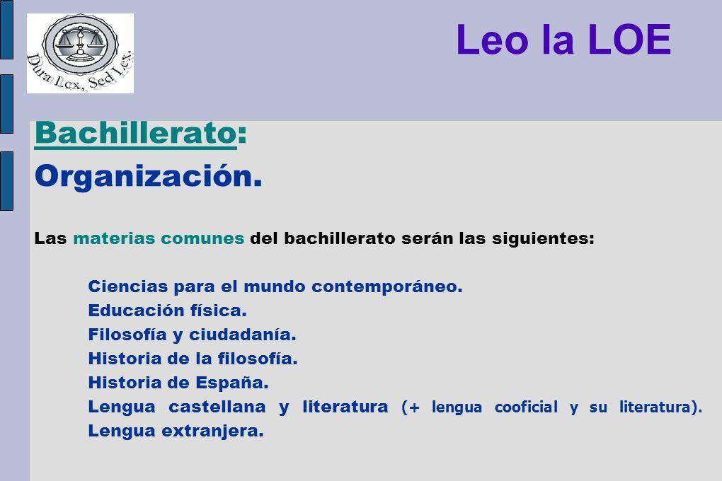 Leo la LOE Bachillerato: Organización. Las materias comunes del bachillerato serán las siguientes: Ciencias para el mundo contemporáneo. Educación fís