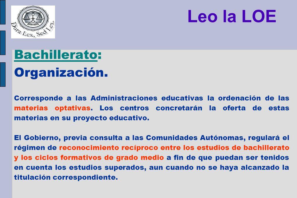 Leo la LOE Bachillerato: Organización. Corresponde a las Administraciones educativas la ordenación de las materias optativas. Los centros concretarán
