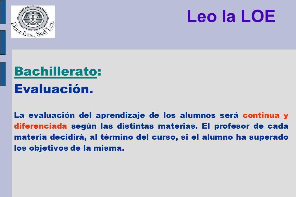 Leo la LOE Bachillerato: Evaluación. La evaluación del aprendizaje de los alumnos será continua y diferenciada según las distintas materias. El profes