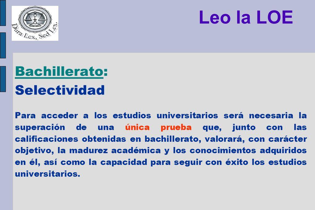 Leo la LOE Bachillerato: Selectividad Para acceder a los estudios universitarios será necesaria la superación de una única prueba que, junto con las c
