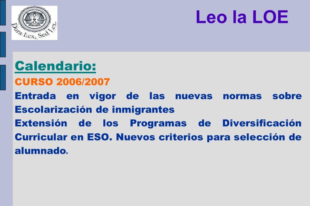 Leo la LOE Calendario: CURSO 2006/2007 Entrada en vigor de las nuevas normas sobre Escolarización de inmigrantes Extensión de los Programas de Diversi