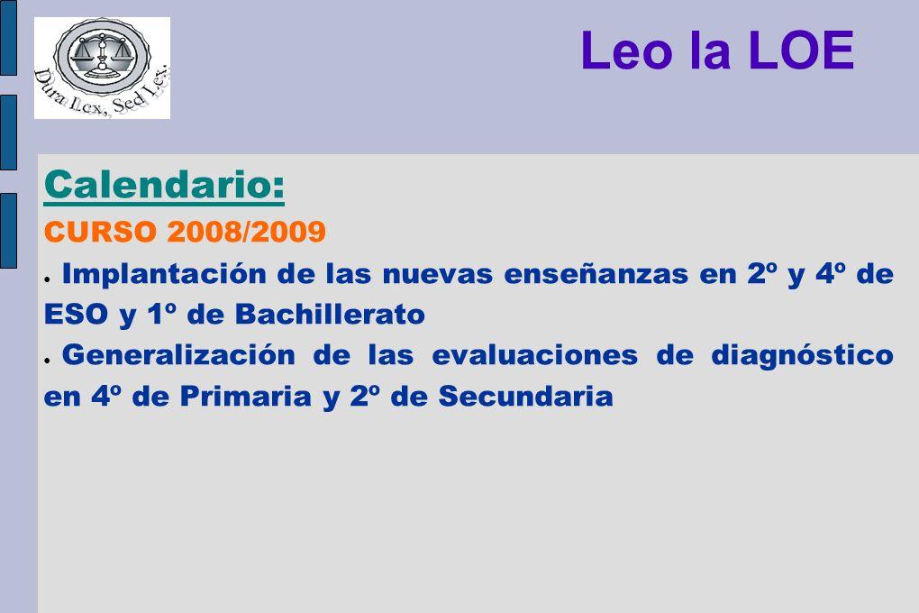 Leo la LOE Calendario: CURSO 2008/2009 Implantación de las nuevas enseñanzas en 2º y 4º de ESO y 1º de Bachillerato Generalización de las evaluaciones