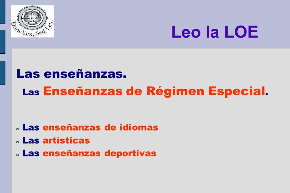 Leo la LOE Las enseñanzas. Las Enseñanzas de Régimen Especial. o Las enseñanzas de idiomas o Las artísticas o Las enseñanzas deportivas