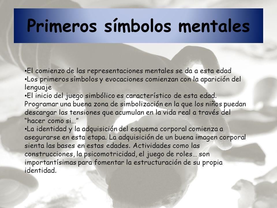 Primeros símbolos mentales El comienzo de las representaciones mentales se da a esta edad Los primeros símbolos y evocaciones comienzan con la aparici