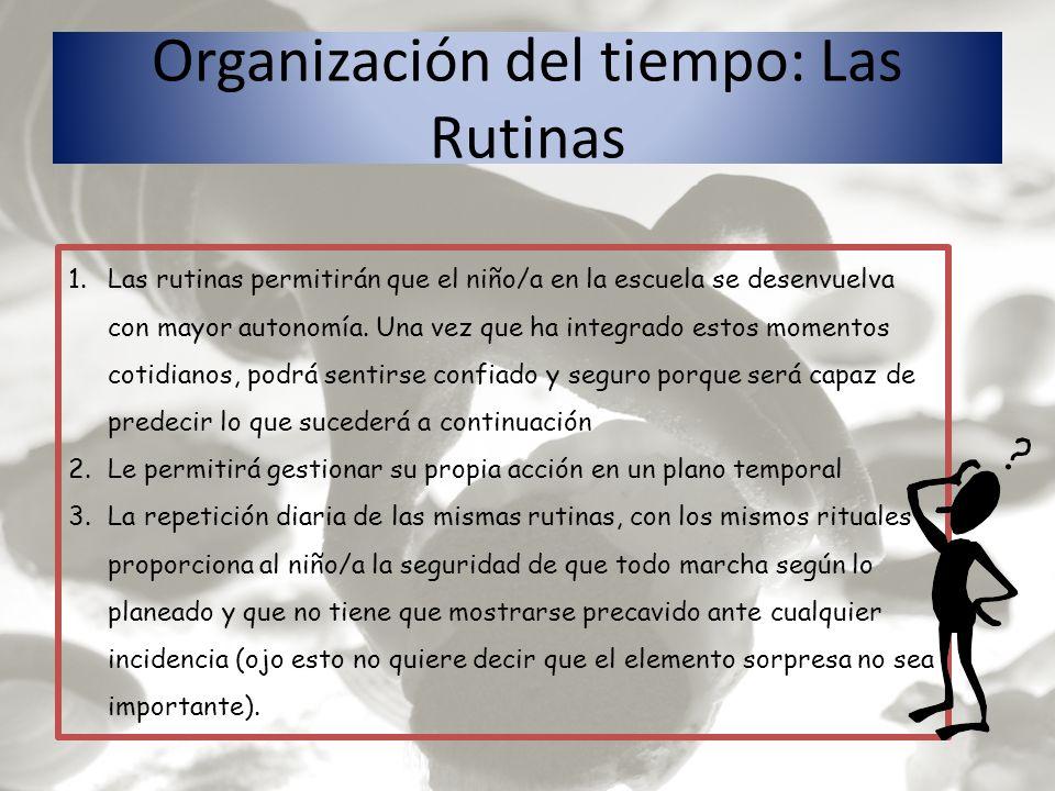Organización del tiempo: Las Rutinas 1.Las rutinas permitirán que el niño/a en la escuela se desenvuelva con mayor autonomía. Una vez que ha integrado