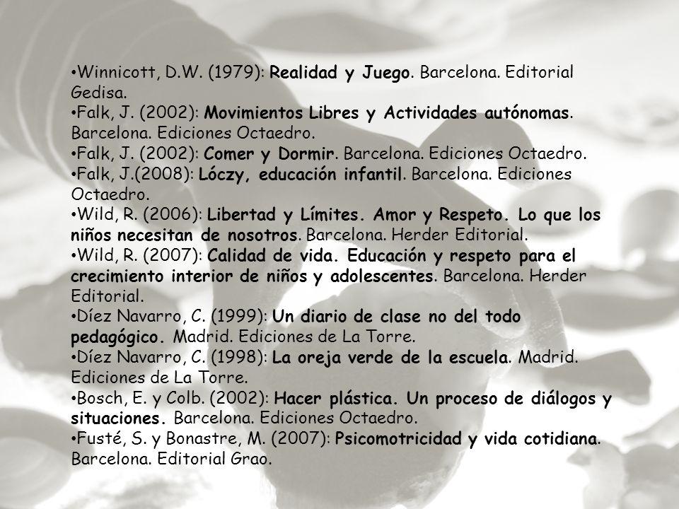 Winnicott, D.W. (1979): Realidad y Juego. Barcelona. Editorial Gedisa. Falk, J. (2002): Movimientos Libres y Actividades autónomas. Barcelona. Edicion