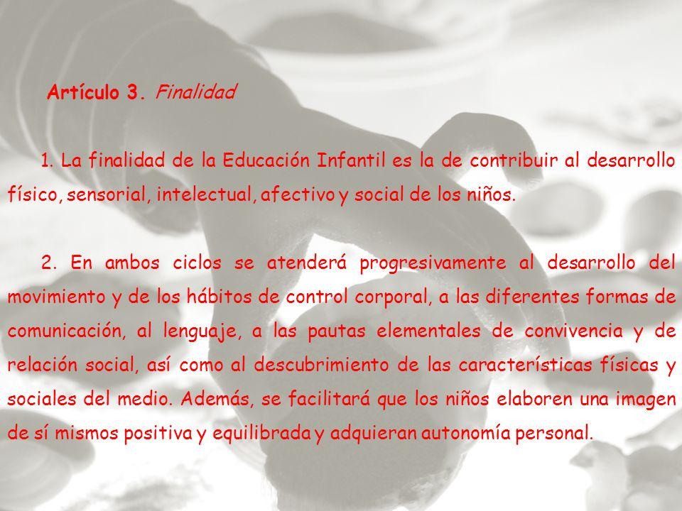Artículo 3. Finalidad 1. La finalidad de la Educación Infantil es la de contribuir al desarrollo físico, sensorial, intelectual, afectivo y social de