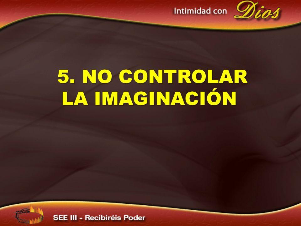 5. NO CONTROLAR LA IMAGINACIÓN 5. NO CONTROLAR LA IMAGINACIÓN