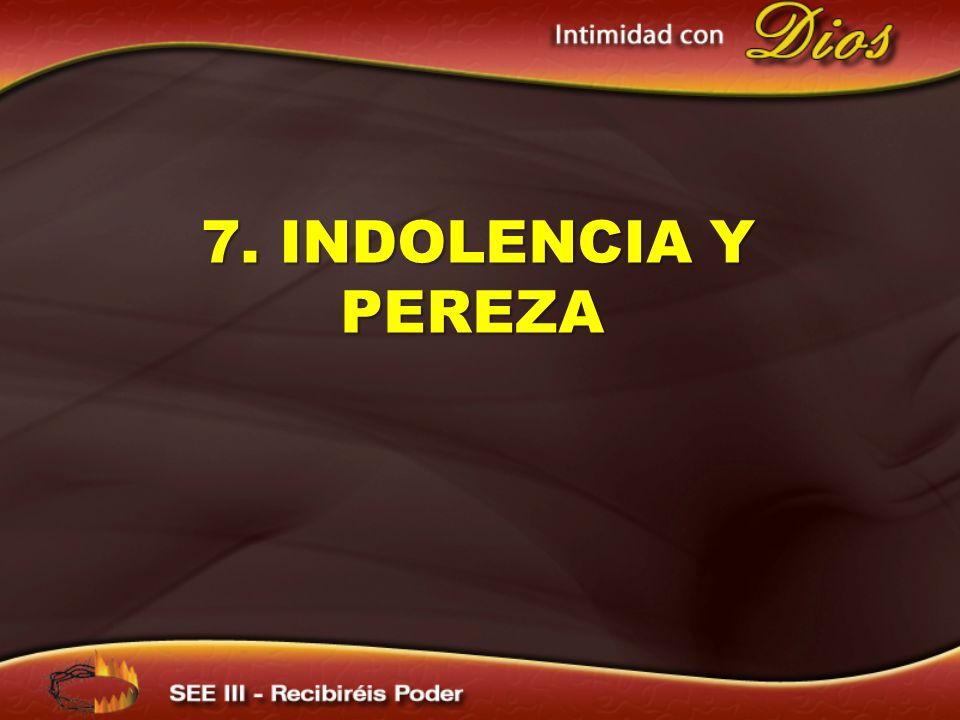7. INDOLENCIA Y PEREZA