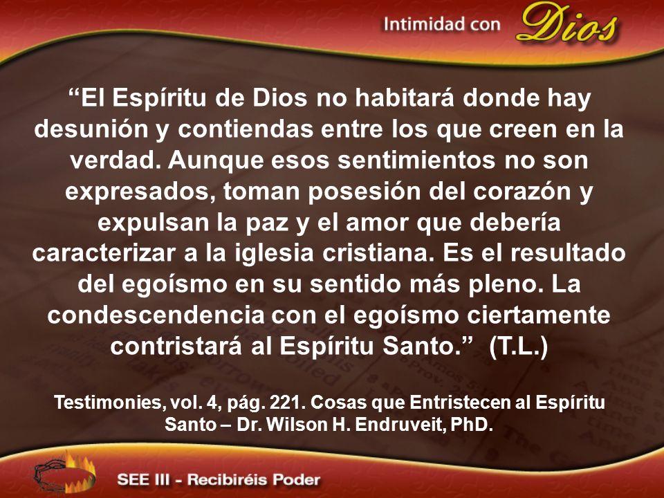 El Espíritu de Dios no habitará donde hay desunión y contiendas entre los que creen en la verdad. Aunque esos sentimientos no son expresados, toman po