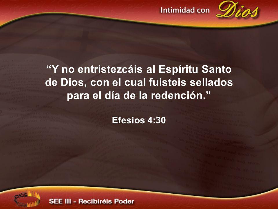 Y no entristezcáis al Espíritu Santo de Dios, con el cual fuisteis sellados para el día de la redención. Efesios 4:30