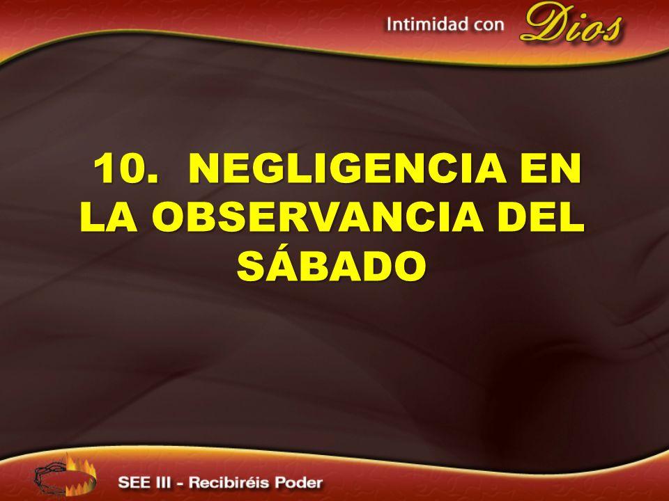 10. NEGLIGENCIA EN LA OBSERVANCIA DEL SÁBADO