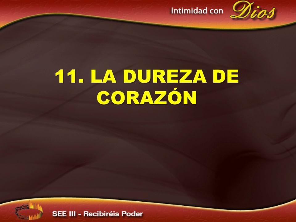 11. LA DUREZA DE CORAZÓN