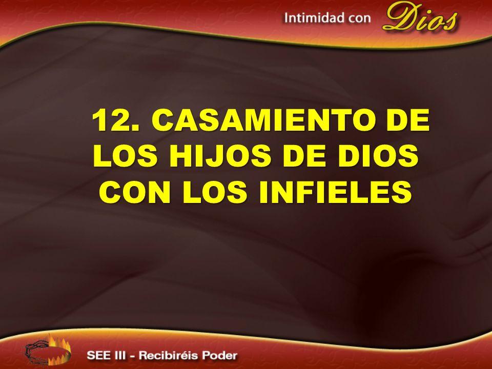 12. CASAMIENTO DE LOS HIJOS DE DIOS CON LOS INFIELES 12. CASAMIENTO DE LOS HIJOS DE DIOS CON LOS INFIELES