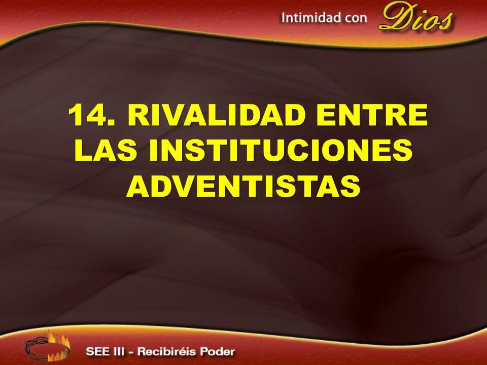 14. RIVALIDAD ENTRE LAS INSTITUCIONES ADVENTISTAS