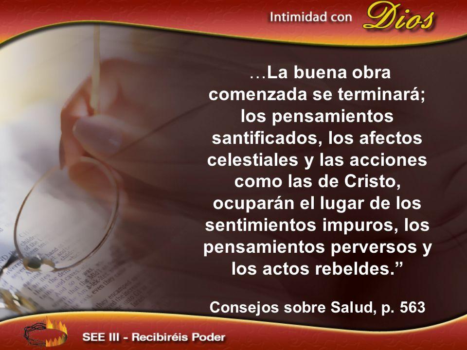 …La buena obra comenzada se terminará; los pensamientos santificados, los afectos celestiales y las acciones como las de Cristo, ocuparán el lugar de