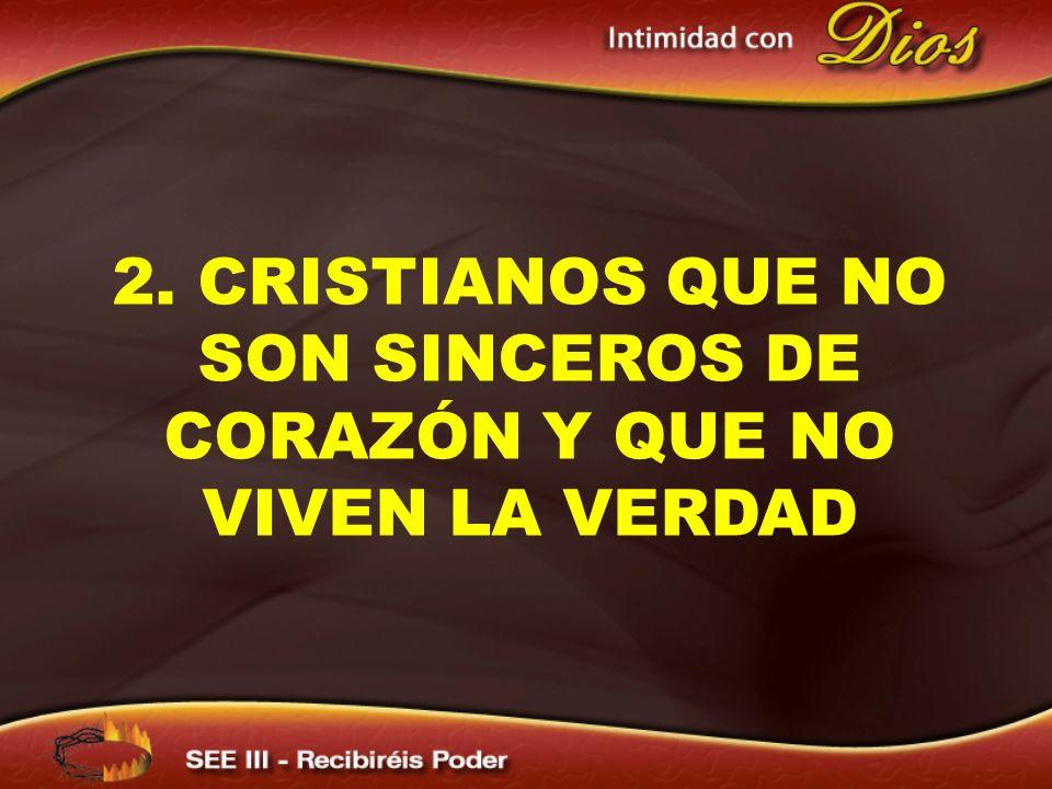 2. CRISTIANOS QUE NO SON SINCEROS DE CORAZÓN Y QUE NO VIVEN LA VERDAD