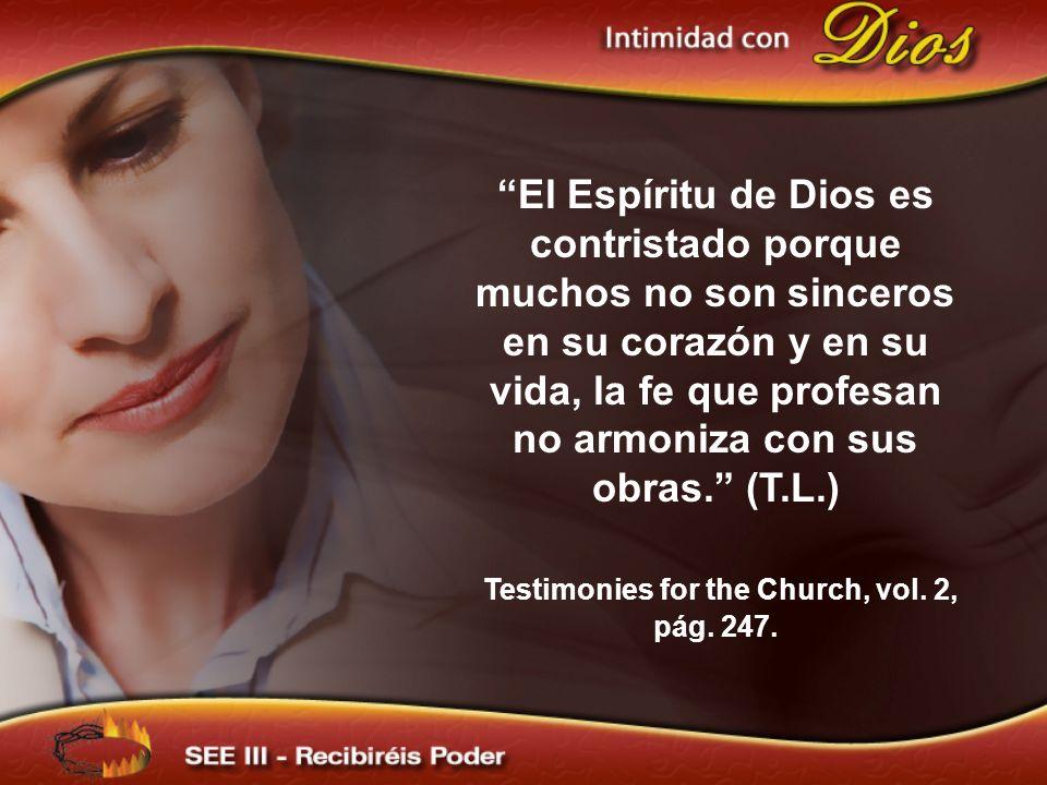 El Espíritu de Dios es contristado porque muchos no son sinceros en su corazón y en su vida, la fe que profesan no armoniza con sus obras. (T.L.) Test