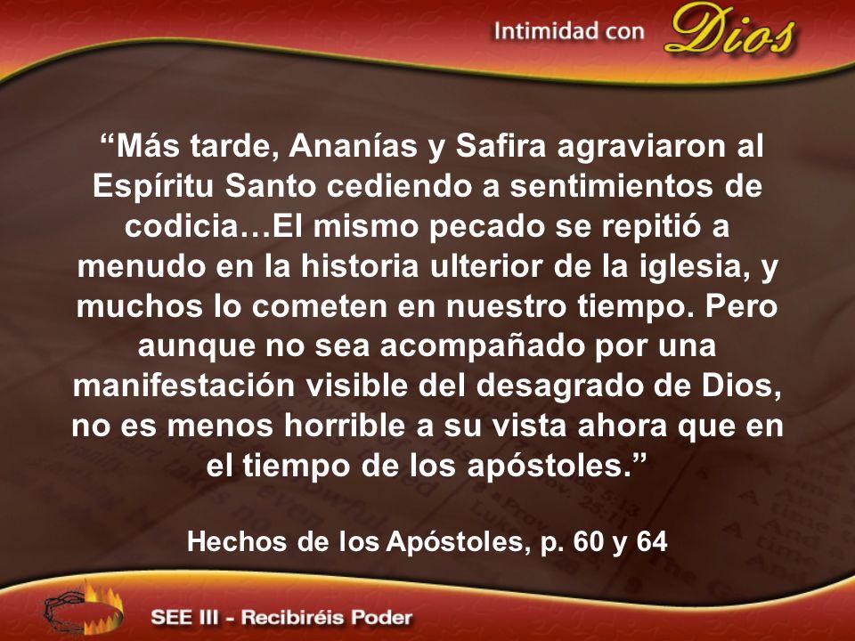 Más tarde, Ananías y Safira agraviaron al Espíritu Santo cediendo a sentimientos de codicia…El mismo pecado se repitió a menudo en la historia ulterio