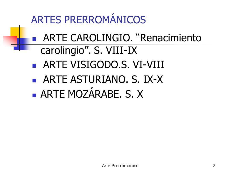 Arte Prerrománico2 ARTES PRERROMÁNICOS ARTE CAROLINGIO. Renacimiento carolingio. S. VIII-IX ARTE VISIGODO.S. VI-VIII ARTE ASTURIANO. S. IX-X ARTE MOZÁ