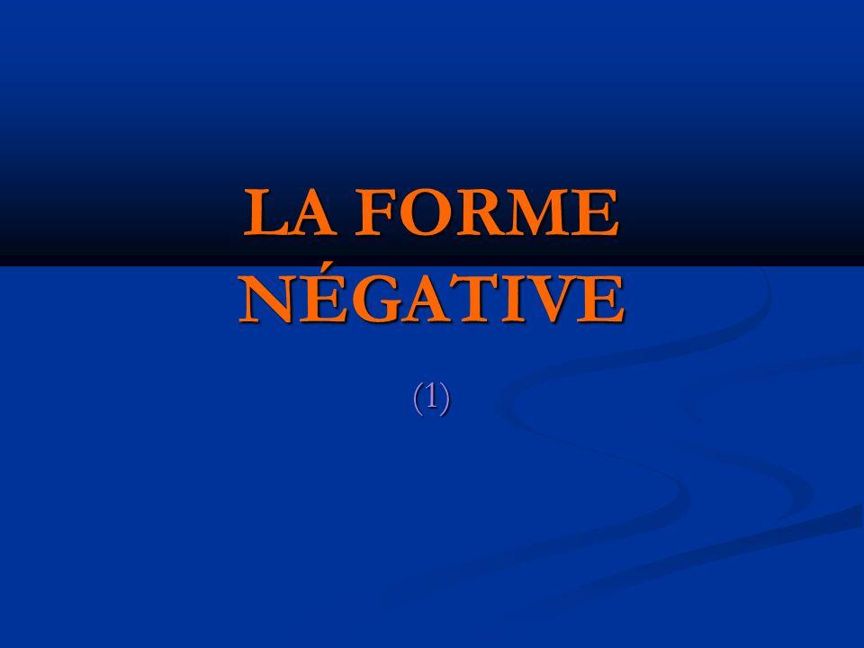 LA FORME NÉGATIVE (1)