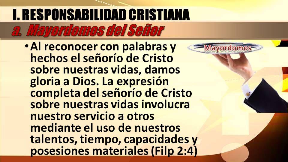 Al reconocer con palabras y hechos el señorío de Cristo sobre nuestras vidas, damos gloria a Dios. La expresión completa del señorío de Cristo sobre n