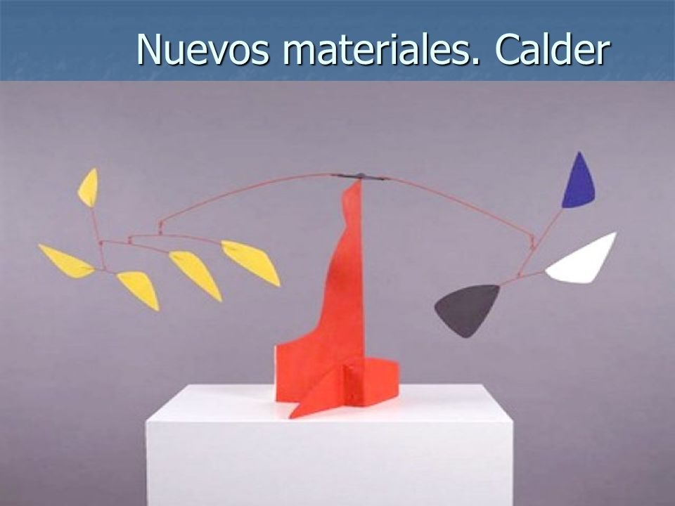 Elementos escultóricos10 Nuevos materiales. Calder