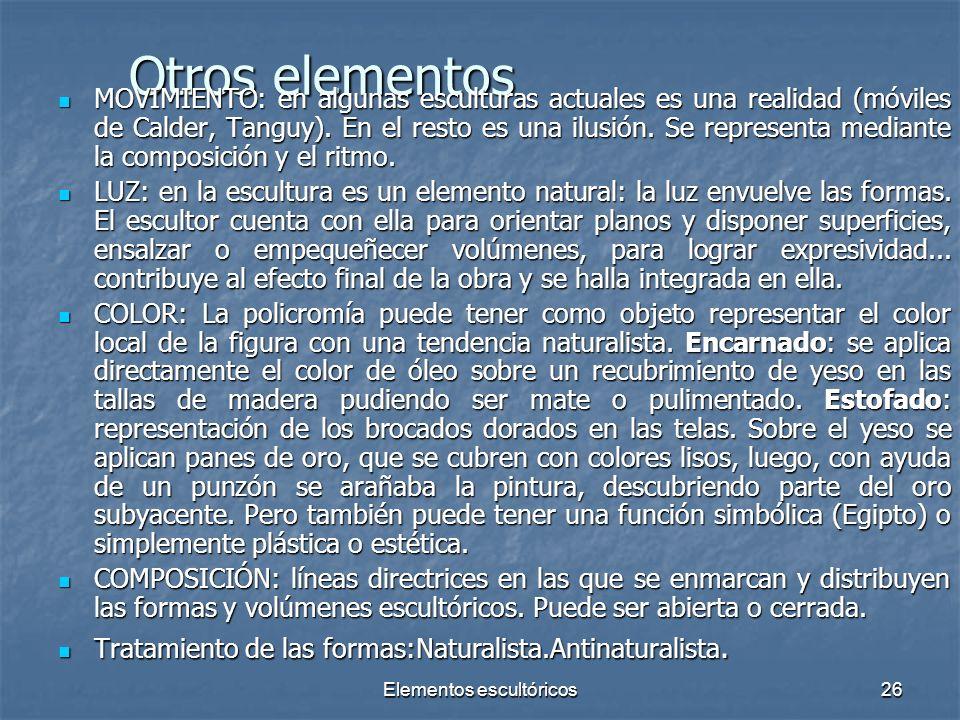 Elementos escultóricos26 Otros elementos MOVIMIENTO: en algunas esculturas actuales es una realidad (móviles de Calder, Tanguy). En el resto es una il
