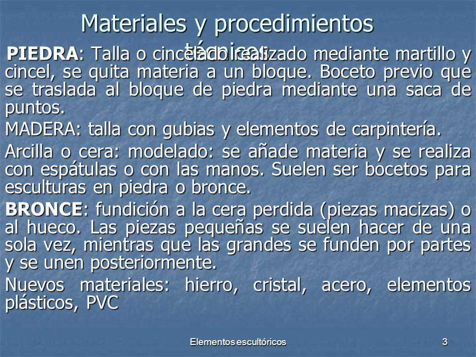 Elementos escultóricos3 Materiales y procedimientos técnicos PIEDRA: Talla o cincelado realizado mediante martillo y cincel, se quita materia a un blo