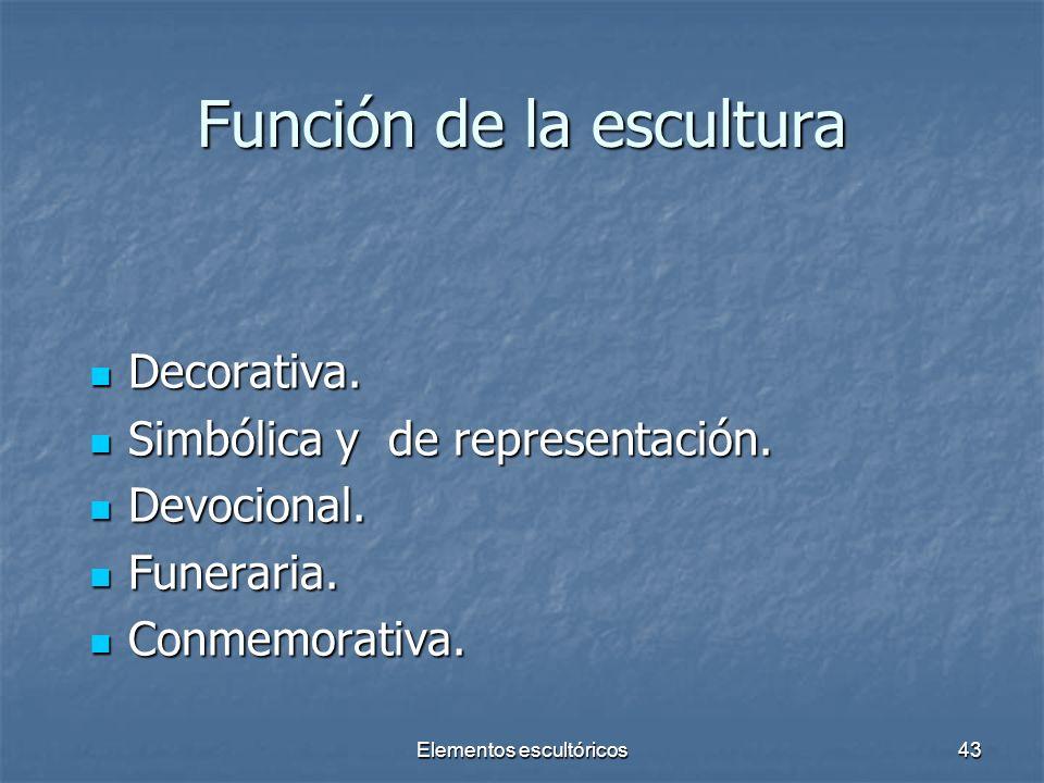Elementos escultóricos43 Función de la escultura Decorativa. Decorativa. Simbólica y de representación. Simbólica y de representación. Devocional. Dev