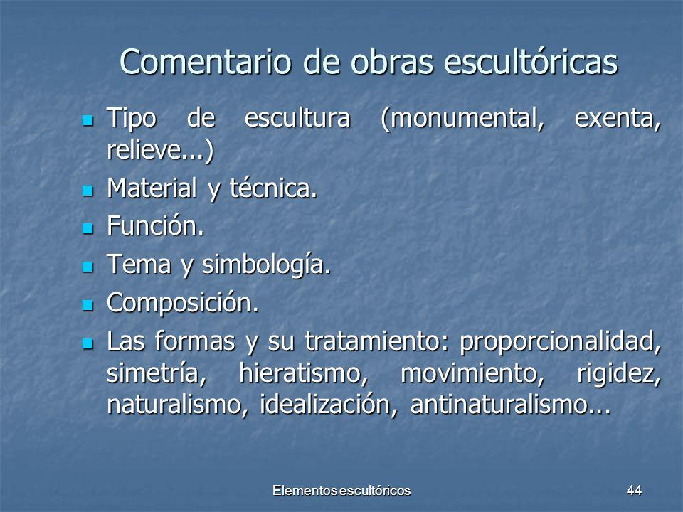 Elementos escultóricos44 Comentario de obras escultóricas Tipo de escultura (monumental, exenta, relieve...) Tipo de escultura (monumental, exenta, re