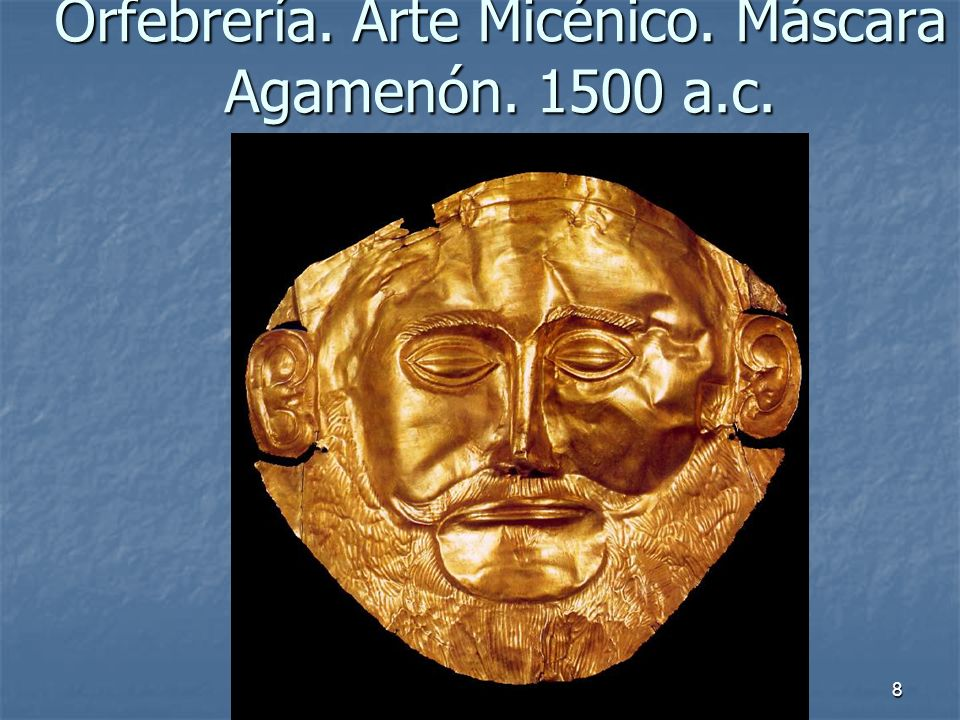 Elementos escultóricos8 Orfebrería. Arte Micénico. Máscara Agamenón. 1500 a.c.