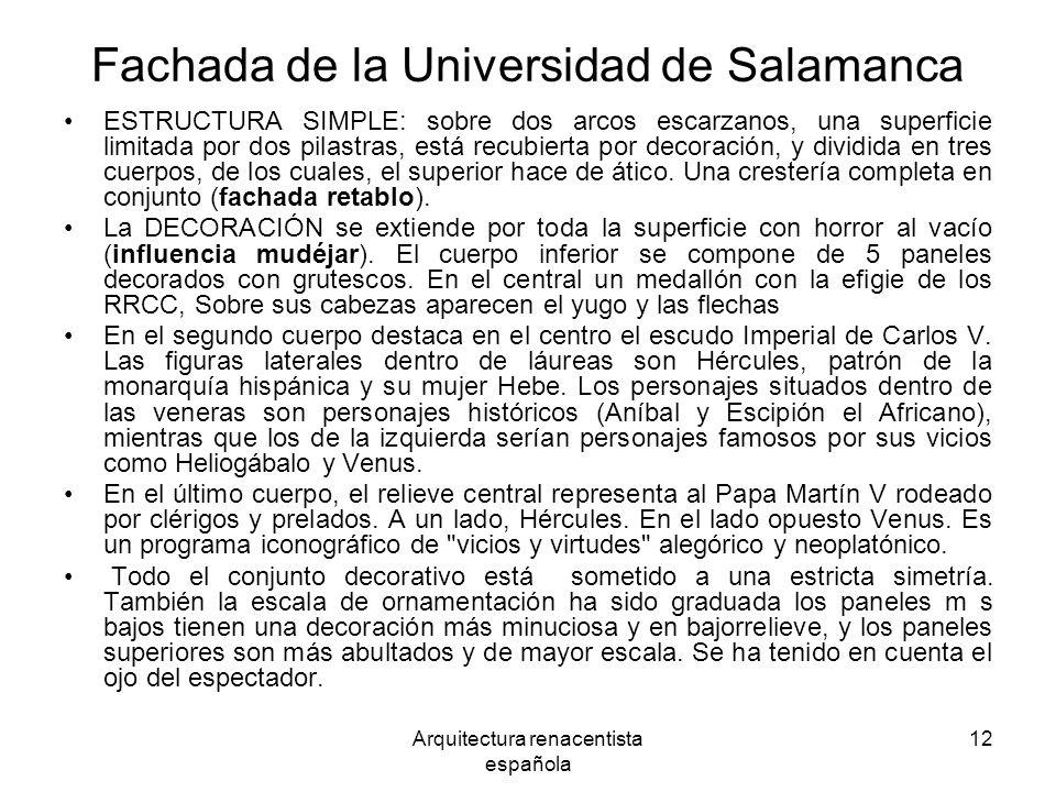 Arquitectura renacentista española 12 Fachada de la Universidad de Salamanca ESTRUCTURA SIMPLE: sobre dos arcos escarzanos, una superficie limitada po